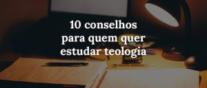 10 Passos para estudar teologia